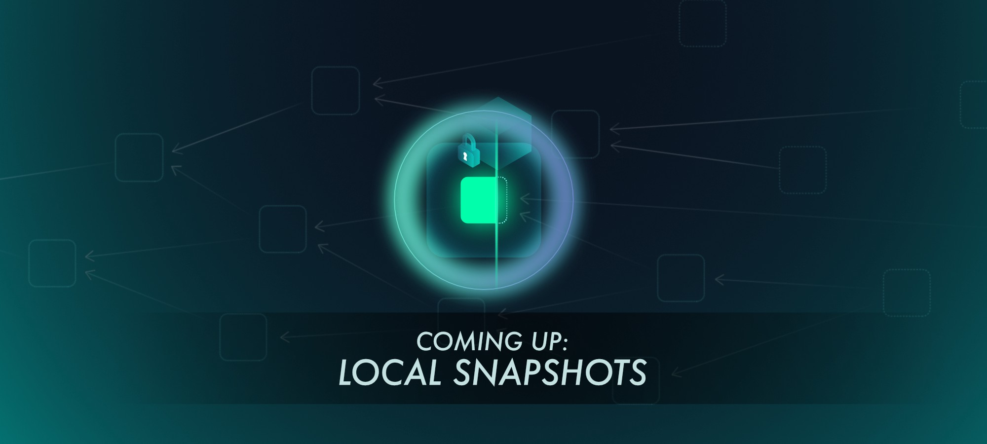 Coming Up: Local Snapshots